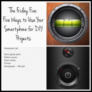 Five ways to use your smartphone for your DIY projects!