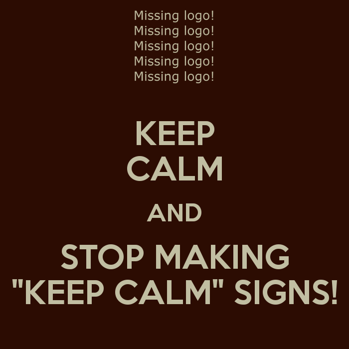 keep-calm-and-stop-making-keep-calm-signs-4