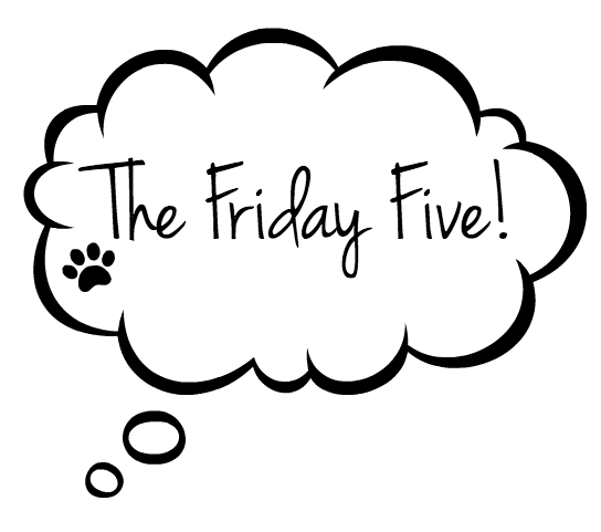 It's time for the Friday Five at Dogs Don't Eat Pizza