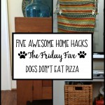 The Friday Five: Five Awesome Home Hacks